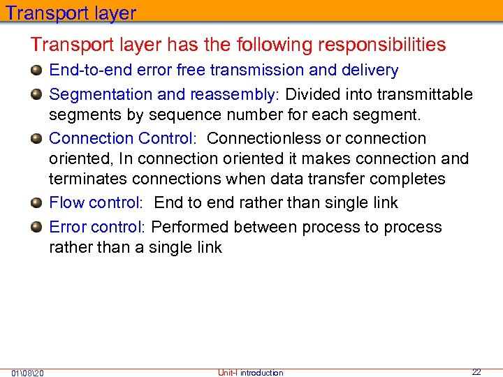 Transport layer has the following responsibilities End-to-end error free transmission and delivery Segmentation and