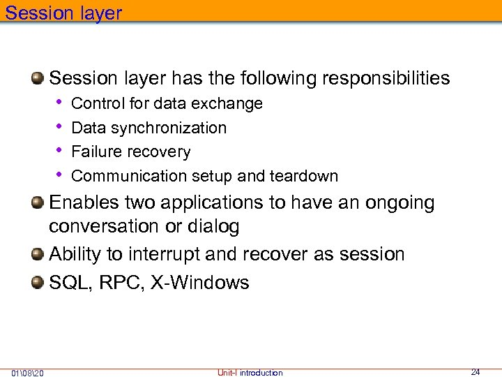 Session layer has the following responsibilities • Control for data exchange • Data synchronization