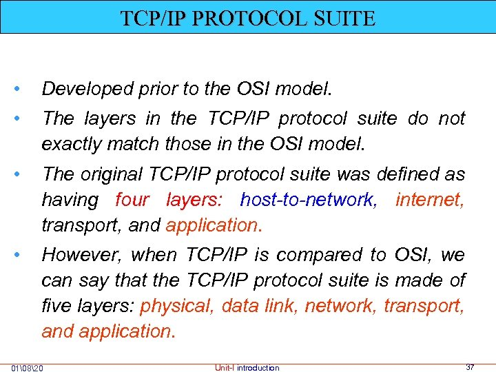 TCP/IP PROTOCOL SUITE • Developed prior to the OSI model. • The layers in
