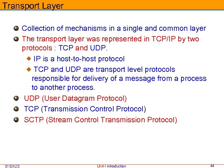 Transport Layer Collection of mechanisms in a single and common layer The transport layer