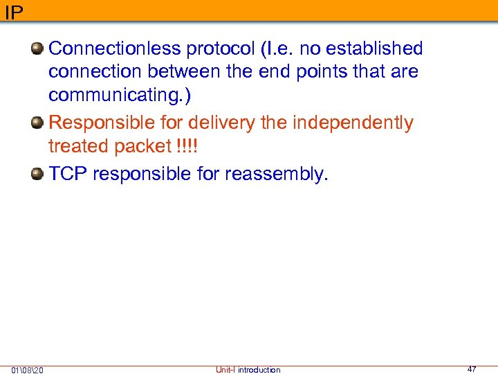 IP Connectionless protocol (I. e. no established connection between the end points that are