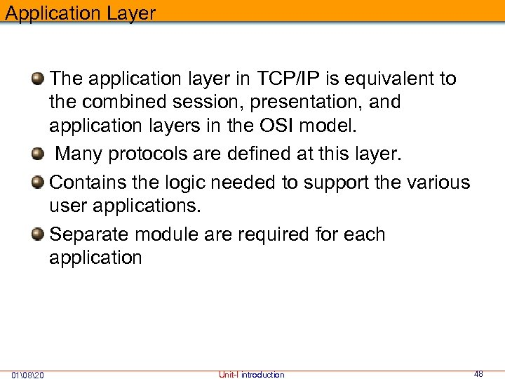 Application Layer The application layer in TCP/IP is equivalent to the combined session, presentation,