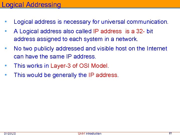Logical Addressing • Logical address is necessary for universal communication. • A Logical address