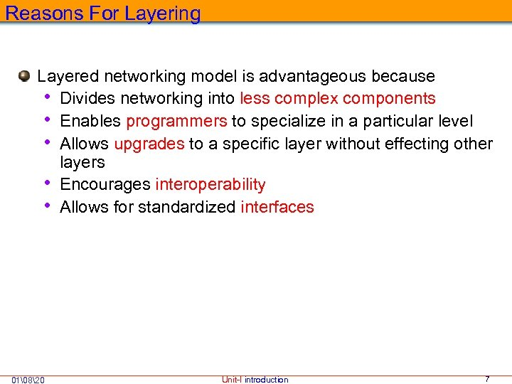 Reasons For Layering Layered networking model is advantageous because • Divides networking into less