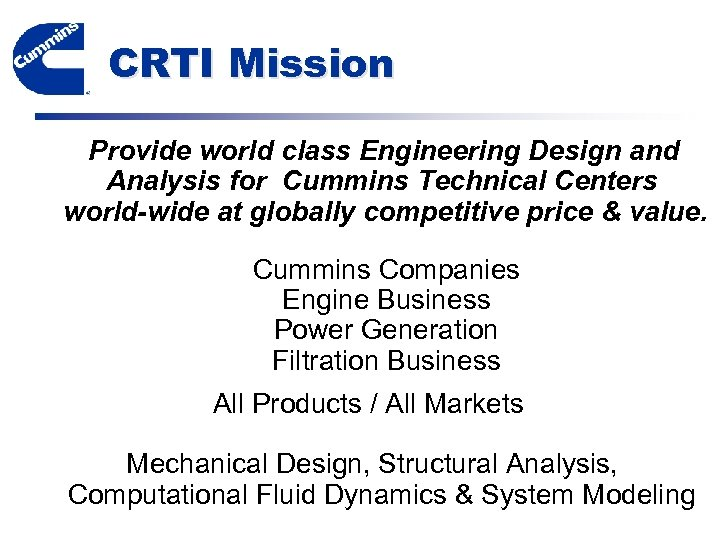 CRTI Mission Provide world class Engineering Design and Analysis for Cummins Technical Centers world-wide