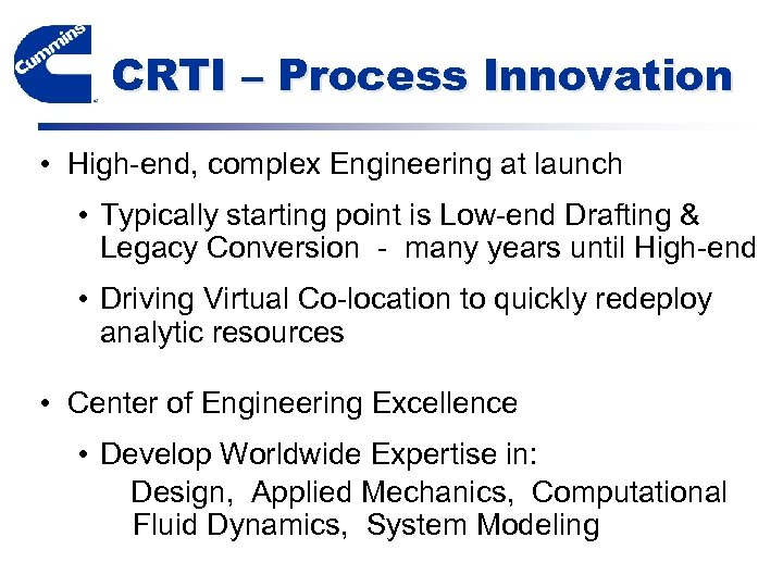 CRTI – Process Innovation • High-end, complex Engineering at launch • Typically starting point