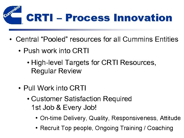 """CRTI – Process Innovation • Central """"Pooled"""" resources for all Cummins Entities • Push"""