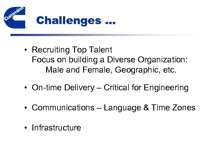 Challenges … • Recruiting Top Talent Focus on building a Diverse Organization: Male and