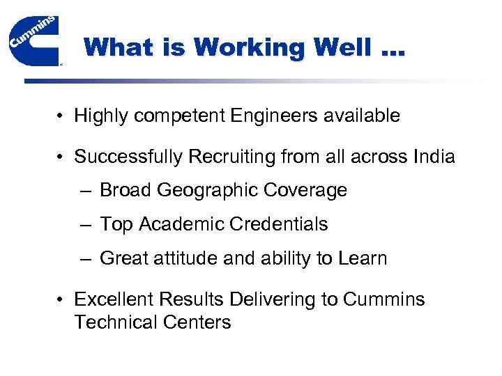 What is Working Well … • Highly competent Engineers available • Successfully Recruiting from