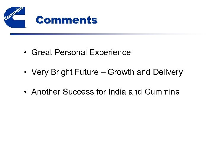 Comments • Great Personal Experience • Very Bright Future – Growth and Delivery •