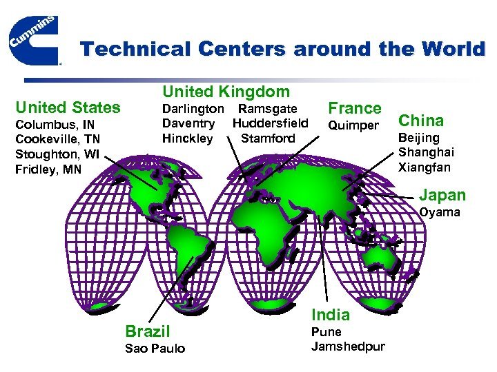 Technical Centers around the World United States Columbus, IN Cookeville, TN Stoughton, WI Fridley,