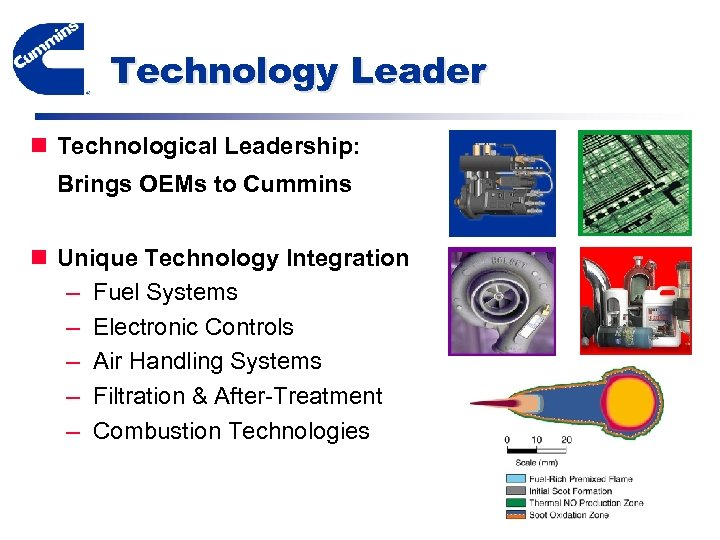 Technology Leader n Technological Leadership: Brings OEMs to Cummins n Unique Technology Integration –