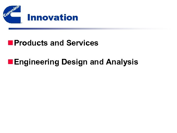 Innovation n Products and Services n Engineering Design and Analysis
