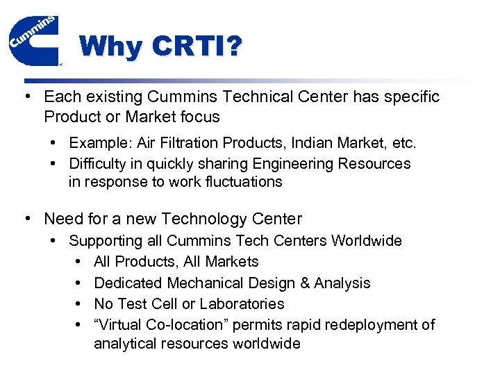 Why CRTI? • Each existing Cummins Technical Center has specific Product or Market focus