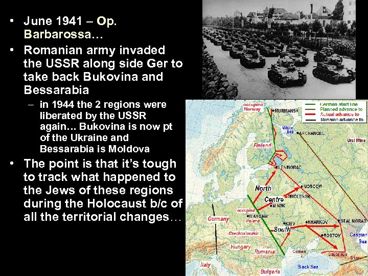 • June 1941 – Op. Barbarossa… • Romanian army invaded the USSR along