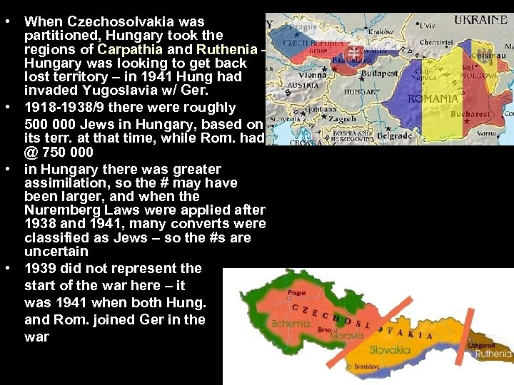 • When Czechosolvakia was partitioned, Hungary took the regions of Carpathia and Ruthenia