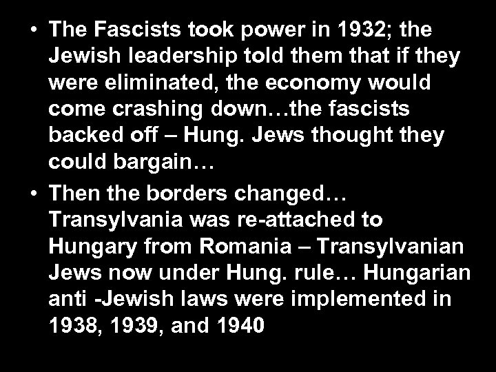 • The Fascists took power in 1932; the Jewish leadership told them that