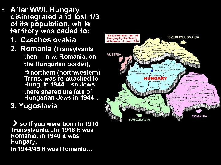 • After WWI, Hungary disintegrated and lost 1/3 of its population, while territory