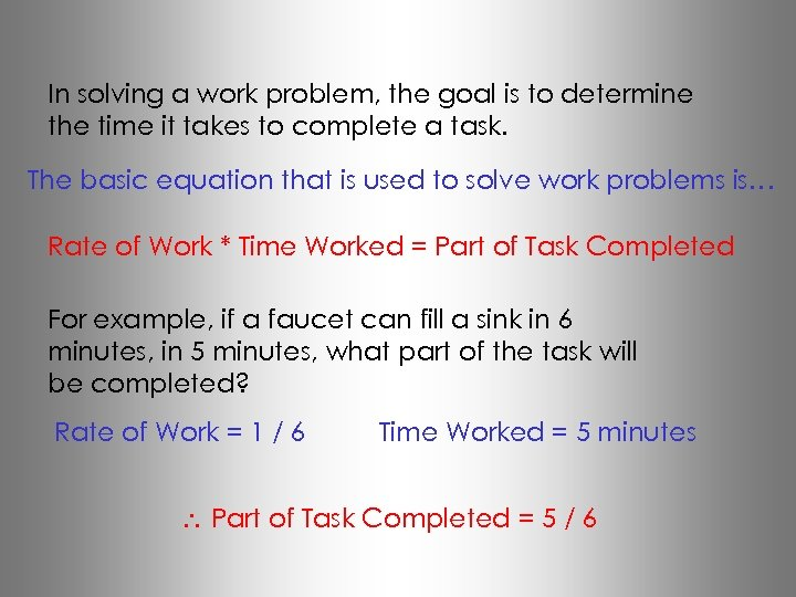 In solving a work problem, the goal is to determine the time it takes