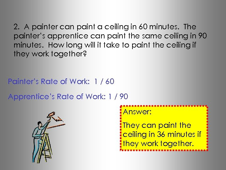 2. A painter can paint a ceiling in 60 minutes. The painter's apprentice can