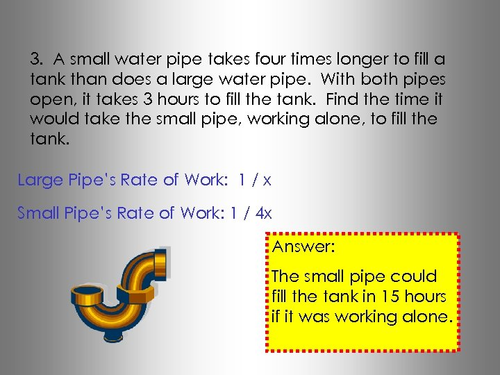 3. A small water pipe takes four times longer to fill a tank than