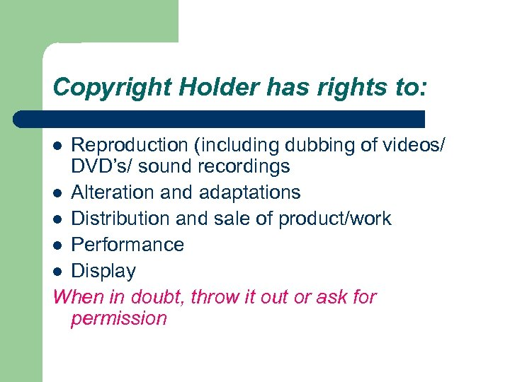 Copyright Holder has rights to: Reproduction (including dubbing of videos/ DVD's/ sound recordings l
