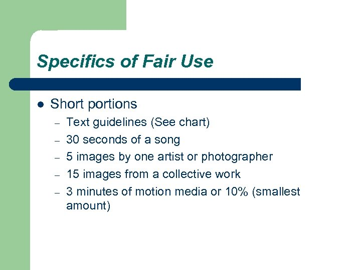 Specifics of Fair Use l Short portions – – – Text guidelines (See chart)