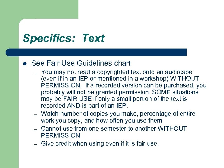 Specifics: Text l See Fair Use Guidelines chart – – You may not read