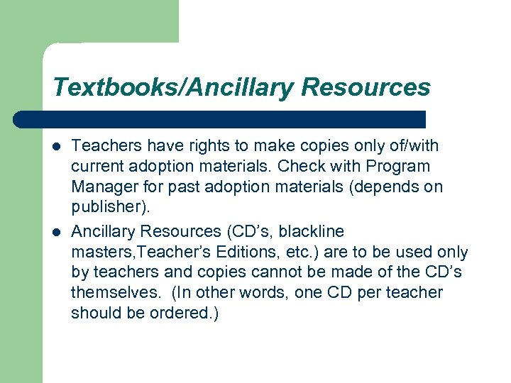 Textbooks/Ancillary Resources l l Teachers have rights to make copies only of/with current adoption