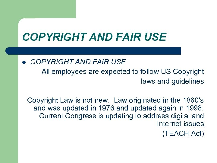 COPYRIGHT AND FAIR USE l COPYRIGHT AND FAIR USE All employees are expected to