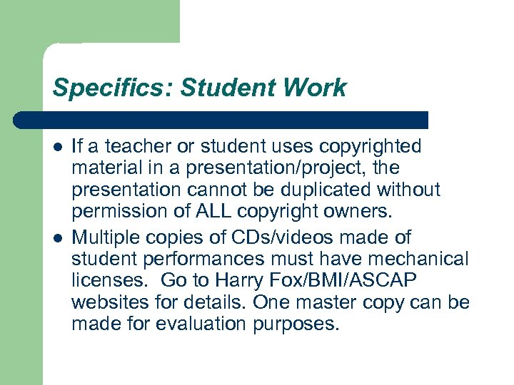 Specifics: Student Work l l If a teacher or student uses copyrighted material in
