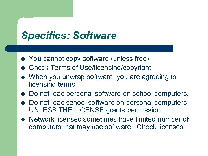 Specifics: Software l l l You cannot copy software (unless free). Check Terms of
