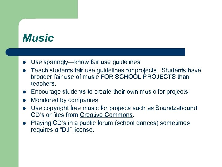Music l l l Use sparingly—know fair use guidelines Teach students fair use guidelines