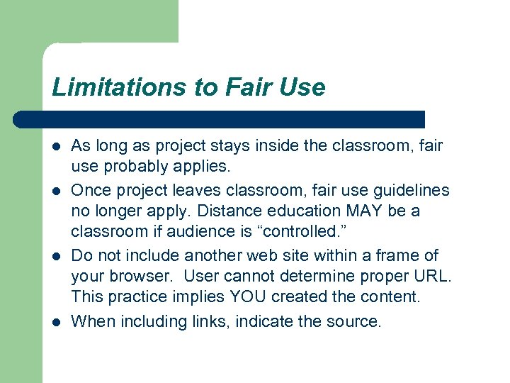Limitations to Fair Use l l As long as project stays inside the classroom,