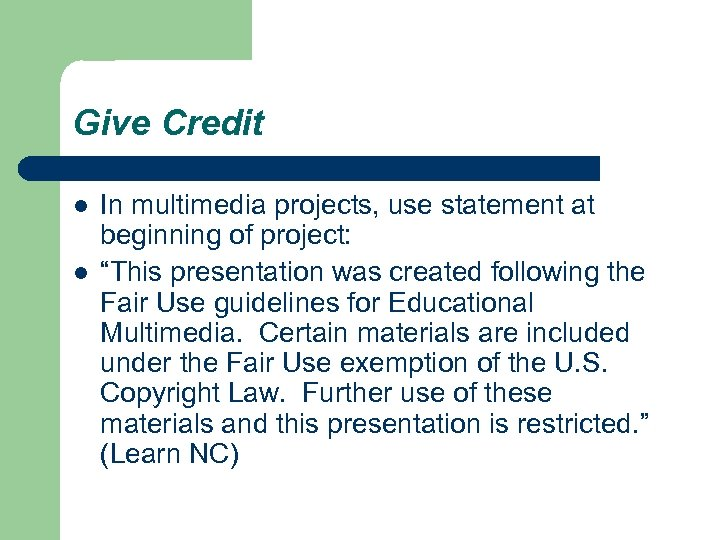 """Give Credit l l In multimedia projects, use statement at beginning of project: """"This"""