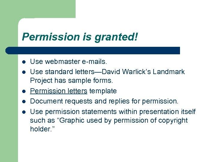 Permission is granted! l l l Use webmaster e-mails. Use standard letters—David Warlick's Landmark