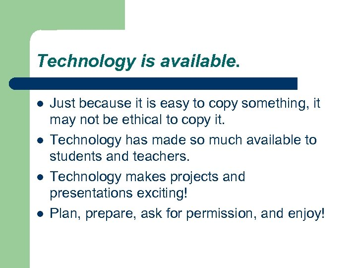 Technology is available. l l Just because it is easy to copy something, it