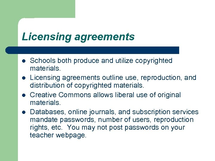Licensing agreements l l Schools both produce and utilize copyrighted materials. Licensing agreements outline