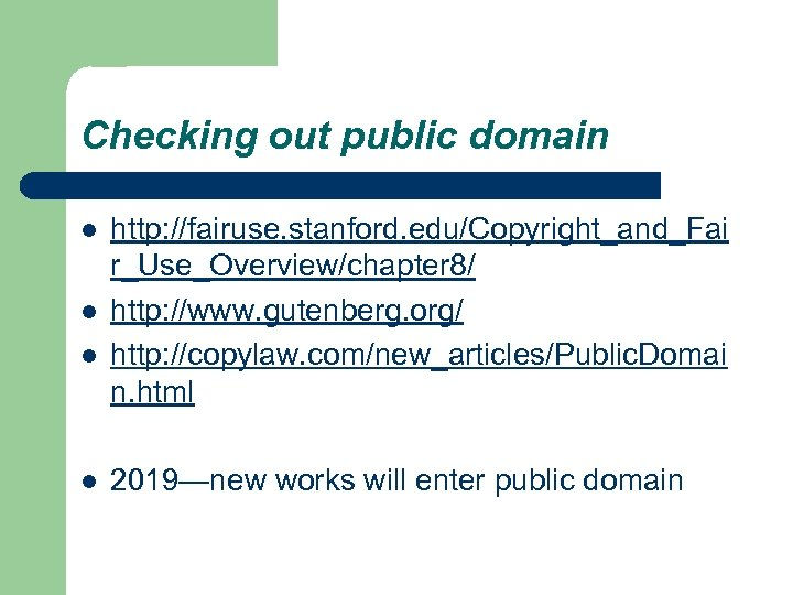 Checking out public domain l l http: //fairuse. stanford. edu/Copyright_and_Fai r_Use_Overview/chapter 8/ http: //www.