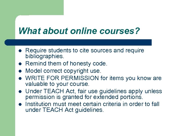 What about online courses? l l l Require students to cite sources and require