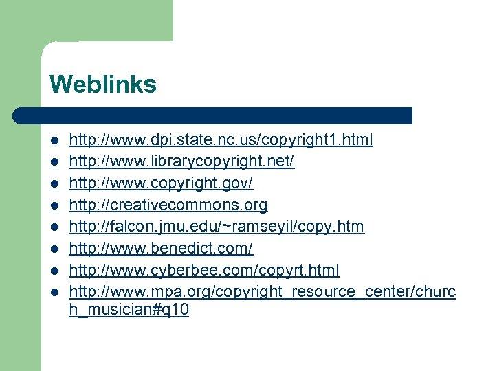 Weblinks l l l l http: //www. dpi. state. nc. us/copyright 1. html http: