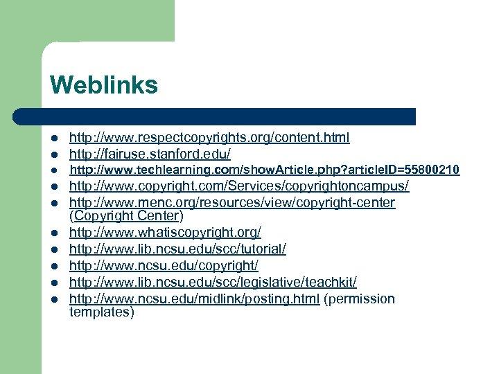 Weblinks l http: //www. respectcopyrights. org/content. html http: //fairuse. stanford. edu/ l http: //www.