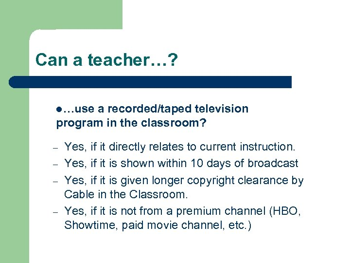 Can a teacher…? l…use a recorded/taped television program in the classroom? – – Yes,