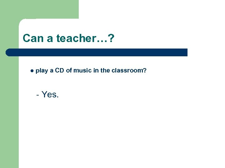 Can a teacher…? l play a CD of music in the classroom? - Yes.