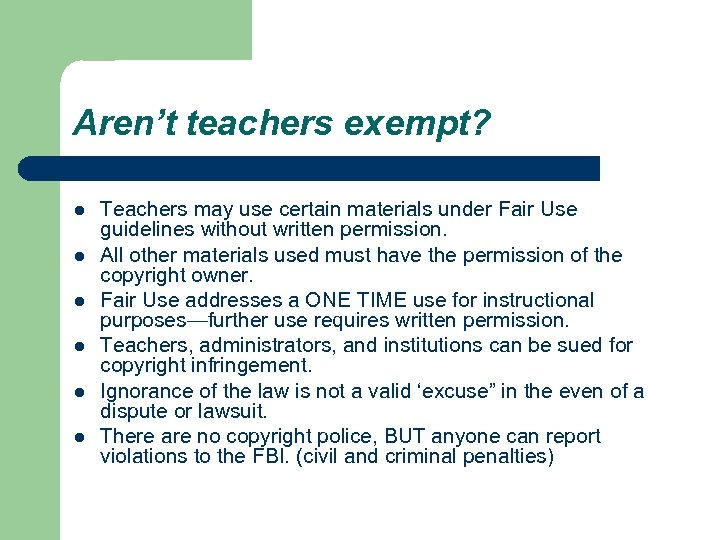 Aren't teachers exempt? l l l Teachers may use certain materials under Fair Use