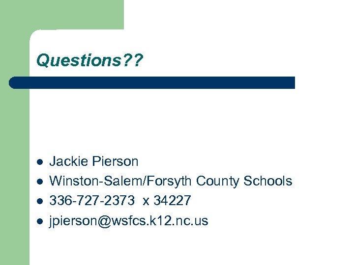 Questions? ? l l Jackie Pierson Winston-Salem/Forsyth County Schools 336 -727 -2373 x 34227