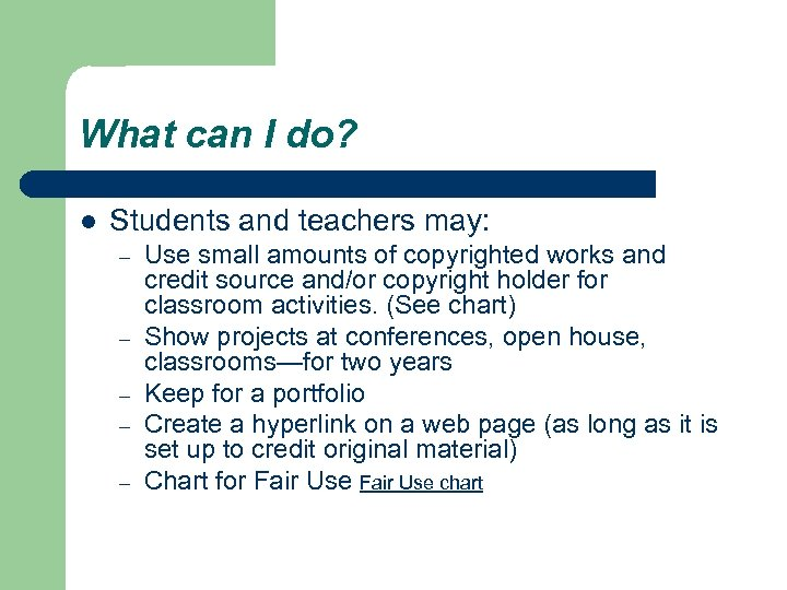 What can I do? l Students and teachers may: – – – Use small