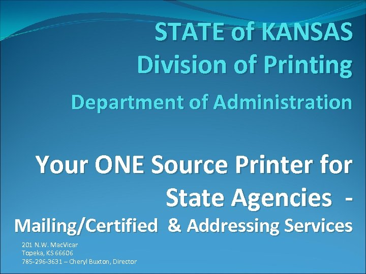 STATE of KANSAS Division of Printing Department of Administration Your ONE Source Printer for