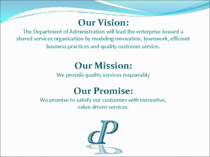Our Vision: The Department of Administration will lead the enterprise toward a shared services