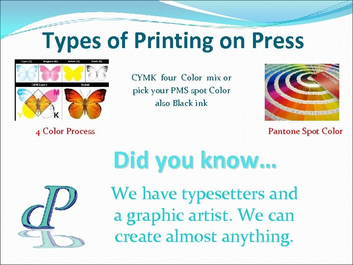 Types of Printing on Press CYMK four Color mix or pick your PMS spot